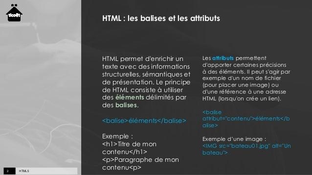 HTML52 HTML : les balises et les attributs HTML permet d'enrichir un texte avec des informations structurelles, sémantique...