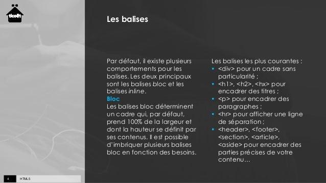 HTML54 Les balises Par défaut, il existe plusieurs comportements pour les balises. Les deux principaux sont les balises bl...
