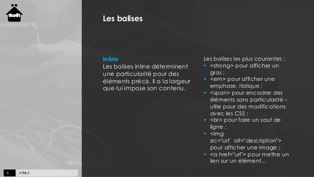 HTML55 Les balises Inline Les balises inline déterminent une particularité pour des éléments précis. Il a la largeur que l...