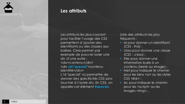 HTML56 Les attributs Les attributs les plus courant pour faciliter l'usage des CSS permettent d'ajouter des identifiants o...
