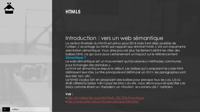 HTML58 HTML5 Introduction : vers un web sémantique La version finalisée du html5 est prévu pour 2014 mais il est déjà poss...