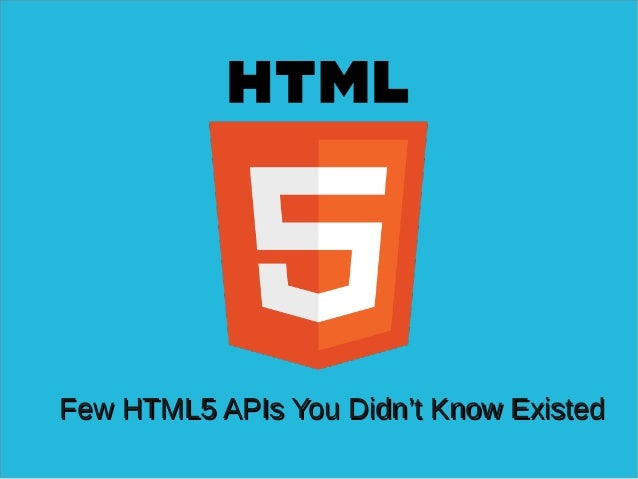 Few HTML5 APIs You Didn't Know ExistedFew HTML5 APIs You Didn't Know Existed