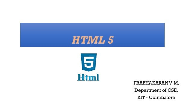 HTML 5 PRABHAKARAN V M, Department of CSE, KIT - Coimbatore