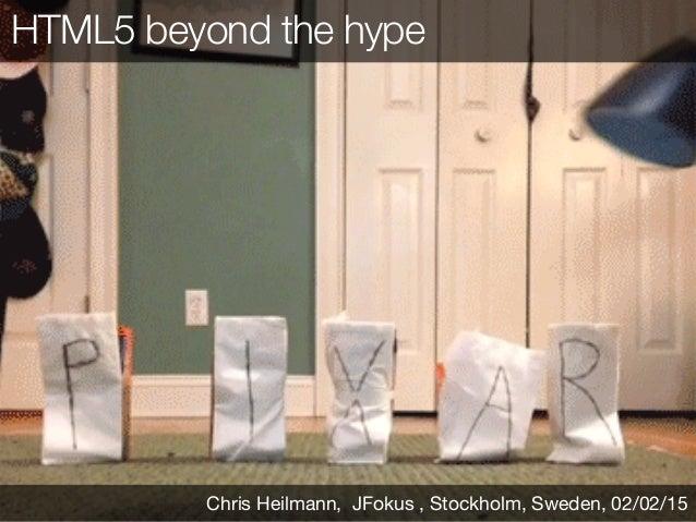 HTML5 beyond the hype Chris Heilmann, JFokus , Stockholm, Sweden, 02/02/15