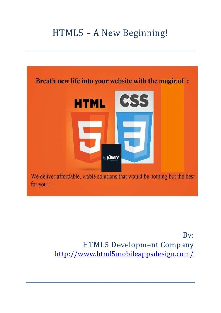 HTML5 – A New Beginning!                             By:       HTML5 Development Companyhttp://www.html5mobileappsdesign.c...