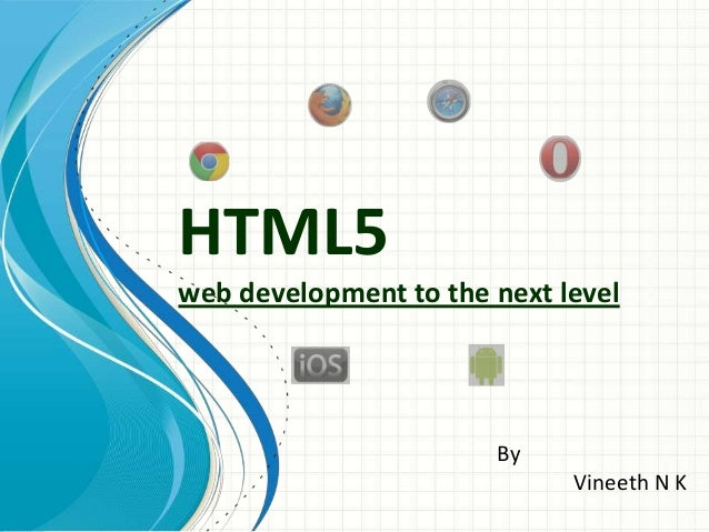 HTML5 web development to the next level  By Vineeth N K