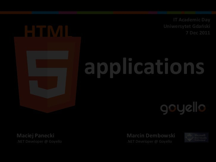 HTML applications Marcin Dembowski  .NET Developer @ Goyello Maciej Panecki .NET Developer @ Goyello IT Academic Day Uniwe...