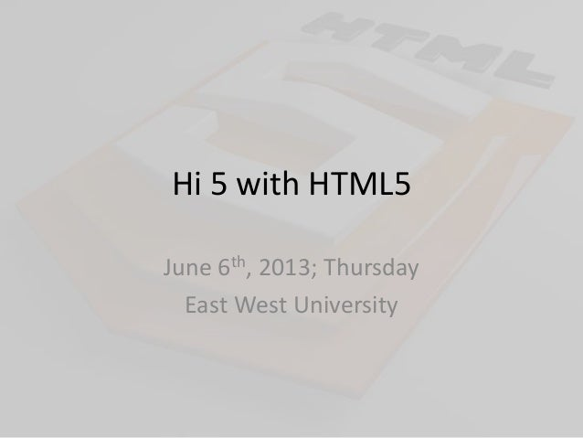 Hi 5 with HTML5June 6th, 2013; ThursdayEast West University