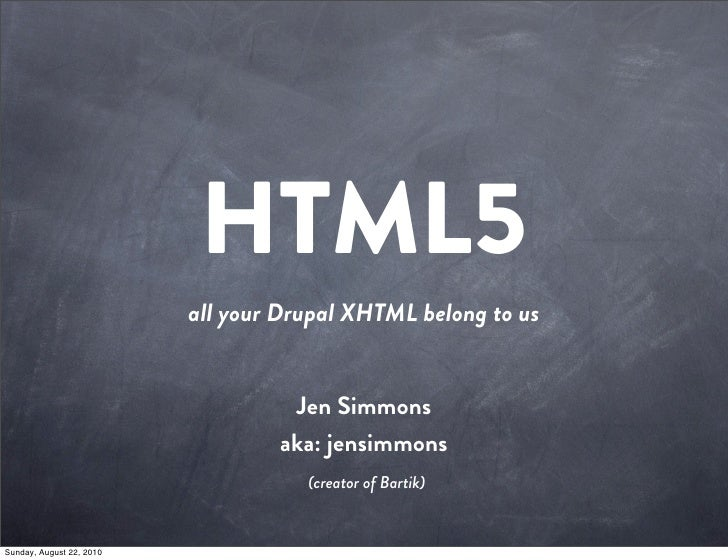 HTML5                           all your Drupal XHTML belong to us                                      Jen Simmons       ...