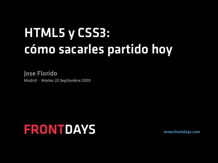 HTML5 y CSS3: cómo sacarles partido hoy Jose Florido Madrid · Martes 22 Septiembre 2009     FRONTDAYS                     ...