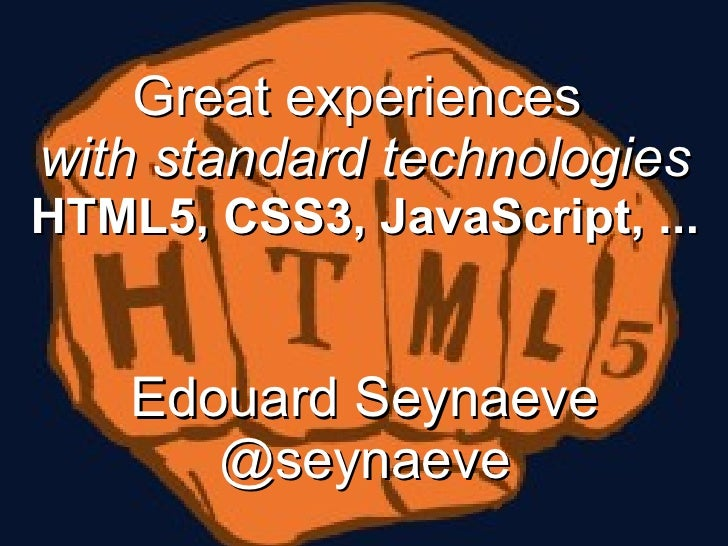 Great experiences  with standard technologies HTML5, CSS3, JavaScript, ... Edouard Seynaeve @seynaeve