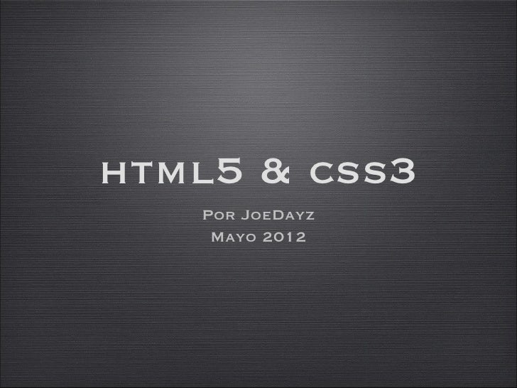 html5 & css3   Por JoeDayz    Mayo 2012