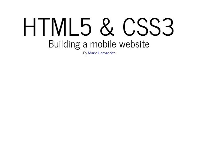 HTML5 & CSS3Building a mobile website ByMarioHernandez