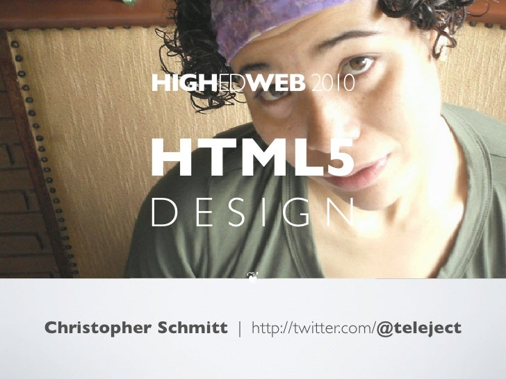 HIGHEDWEB 2010               HTML5             DESIGN                         ❦   Christopher Schmitt | http://twitter.com...