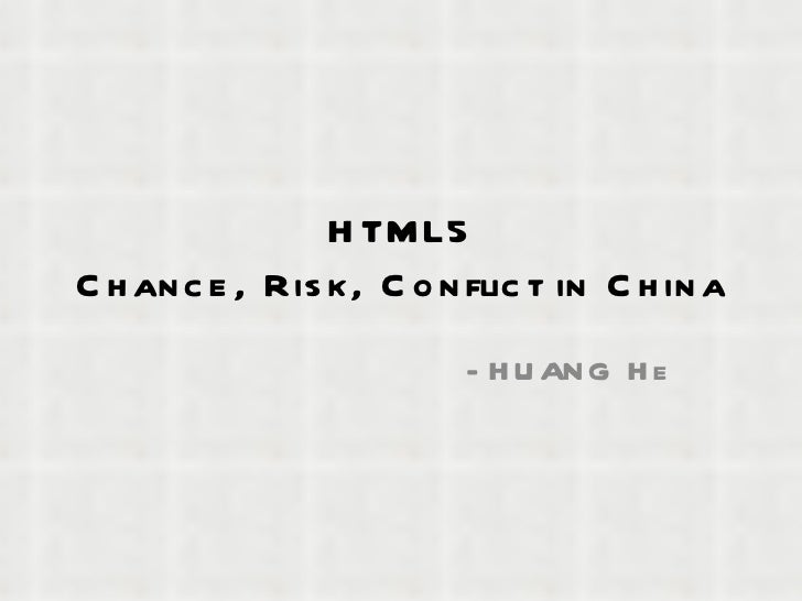 HTML5 Chance, Risk, Conflict in China -HUANG He