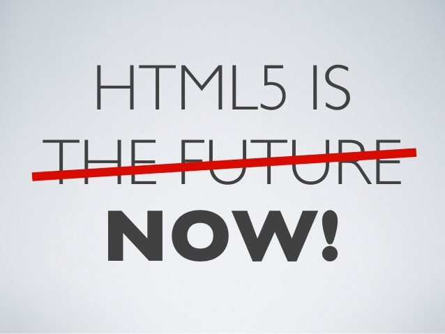 HTML5 is...Now! Slide 3