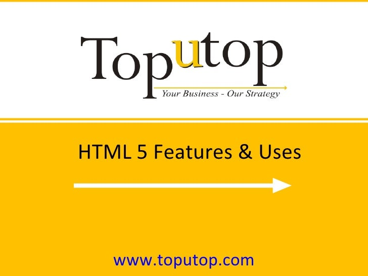 HTML 5 Features & Uses www.toputop.com