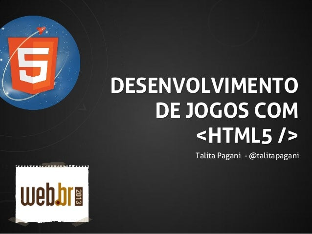 DESENVOLVIMENTO DE JOGOS COM <HTML5 /> Talita Pagani - @talitapagani