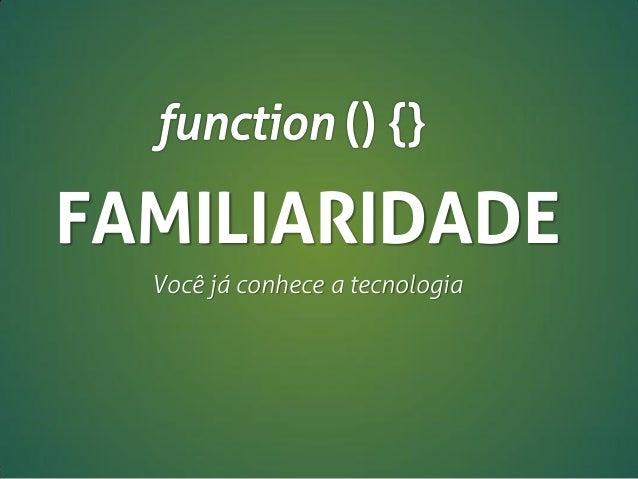 FAMILIARIDADE Você já conhece a tecnologia