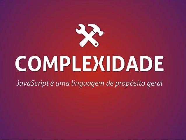 COMPLEXIDADE JavaScript é uma linguagem de propósito geral