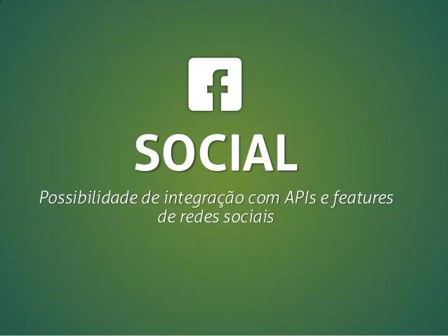 SOCIAL Possibilidade de integração com APIs e features de redes sociais
