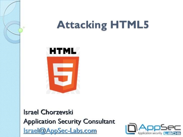 Attacking HTML5Israel ChorzevskiApplication Security ConsultantIsrael@AppSec-Labs.com