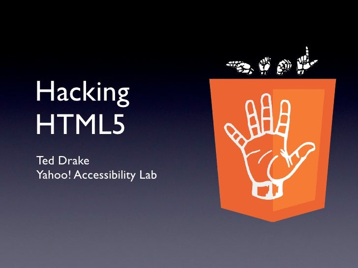 HackingHTML5Ted DrakeYahoo! Accessibility Lab