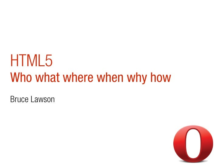 HTML5Who what where when why howBruce Lawson