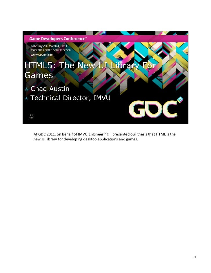 At	  GDC	  2011,	  on	  behalf	  of	  IMVU	  Engineering,	  I	  presented	  our	  thesis	  that	  HTML	  is	  the	  new	  ...