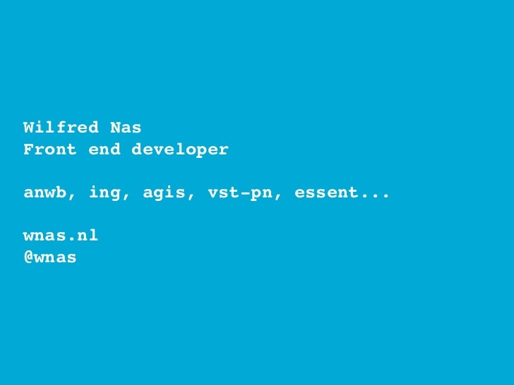 Wilfred NasFront end developeranwb, ing, agis, vst-pn, essent...wnas.nl@wnas