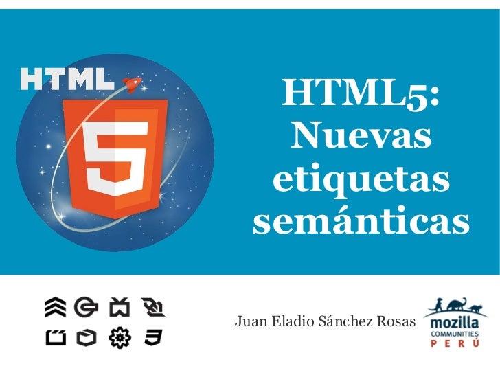 HTML5:    Nuevas   etiquetas  semánticasJuan Eladio Sánchez Rosas