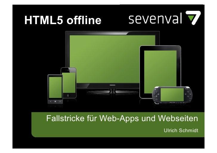 HTML5 offline   Fallstricke für Web-Apps und Webseiten                                Ulrich Schmidt