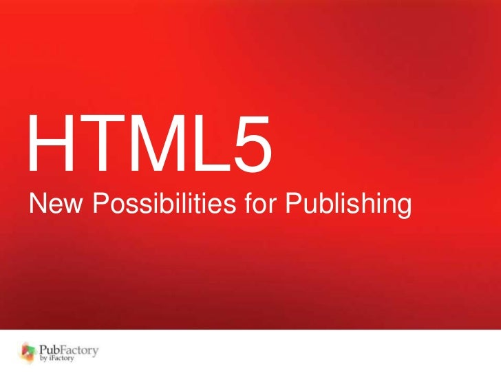 HTML5<br />New Possibilities for Publishing<br />