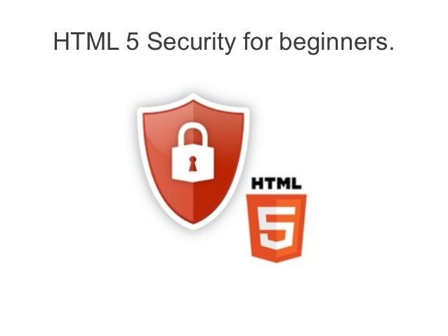 HTML 5 Security for beginners.