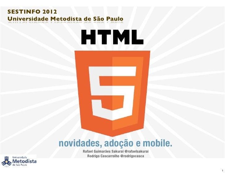 SESTINFO 2012Universidade Metodista de São Paulo               novidades, adoção e mobile.                      Rafael Gui...