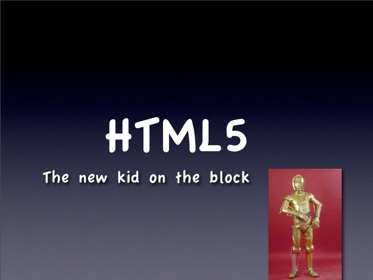 HTML5 The new kid on the block