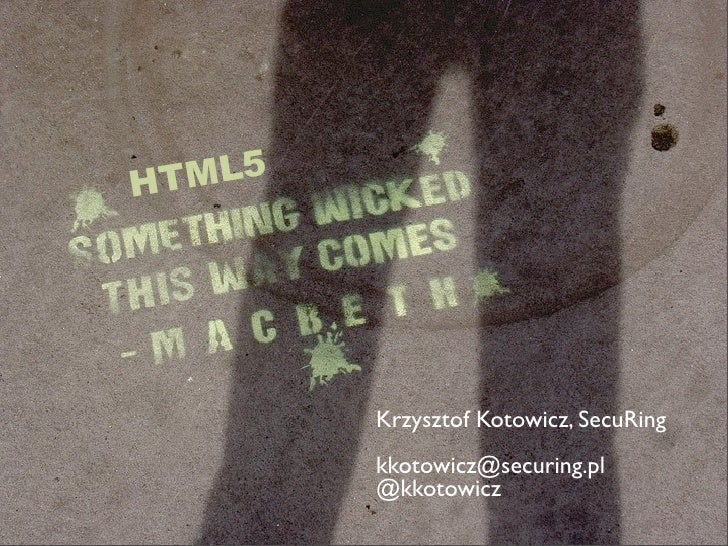 H TML5         Krzysztof Kotowicz, SecuRing         kkotowicz@securing.pl         @kkotowicz