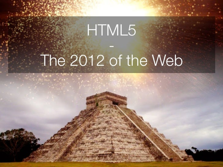 HTML5         -The 2012 of the Web