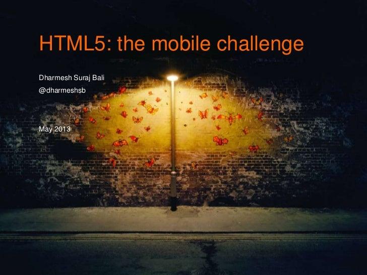 HTML5: the mobile challengeDharmesh Suraj Bali@dharmeshsbMay 2013