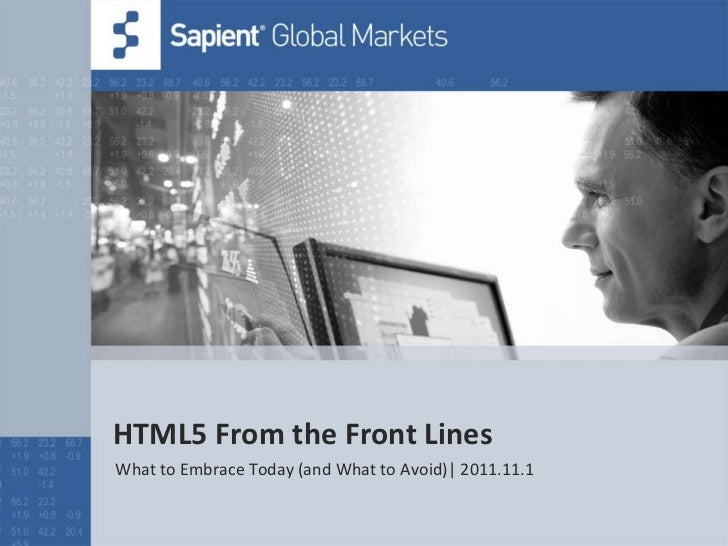 HTML5 From the Front LinesWhat to Embrace Today (and What to Avoid)| 2011.11.1