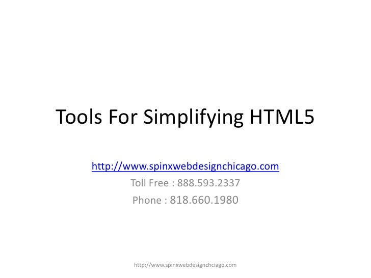 Tools For Simplifying HTML5   http://www.spinxwebdesignchicago.com           Toll Free : 888.593.2337          Phone : 818...