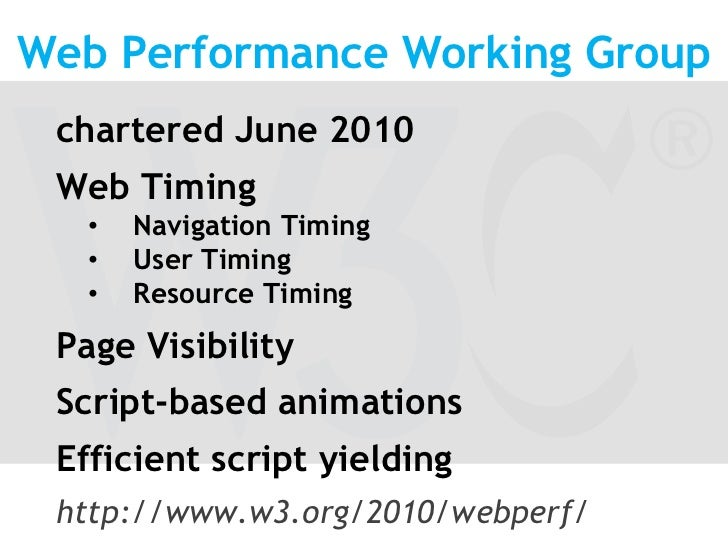 Web Performance Working Group<br />chartered June 2010<br />Web Timing<br /><ul><li>Navigation Timing