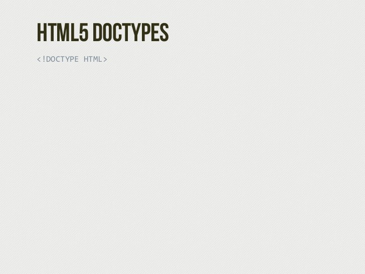 HTML5 Doctypes<!DOCTYPE HTML>