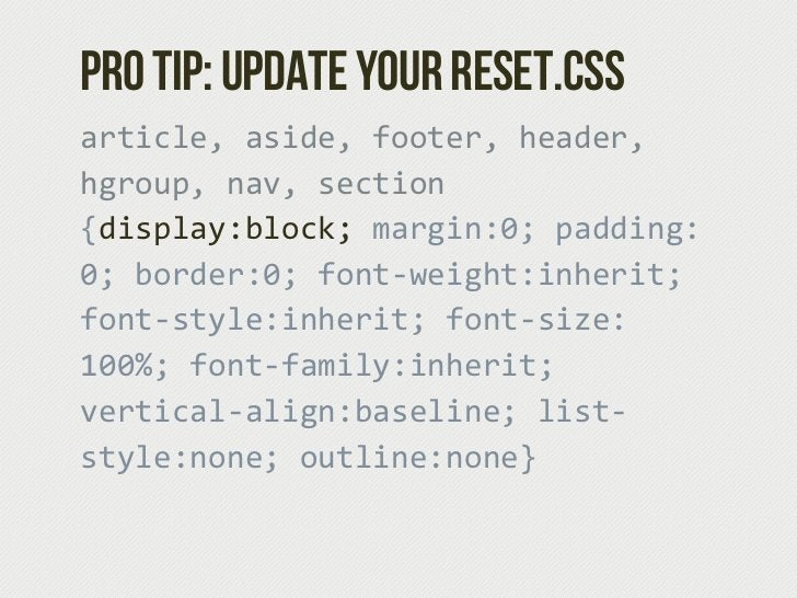 Pro tip: Update your reset.cssarticle, aside, footer, header, hgroup, nav, section {display:block; margin:0; padd...
