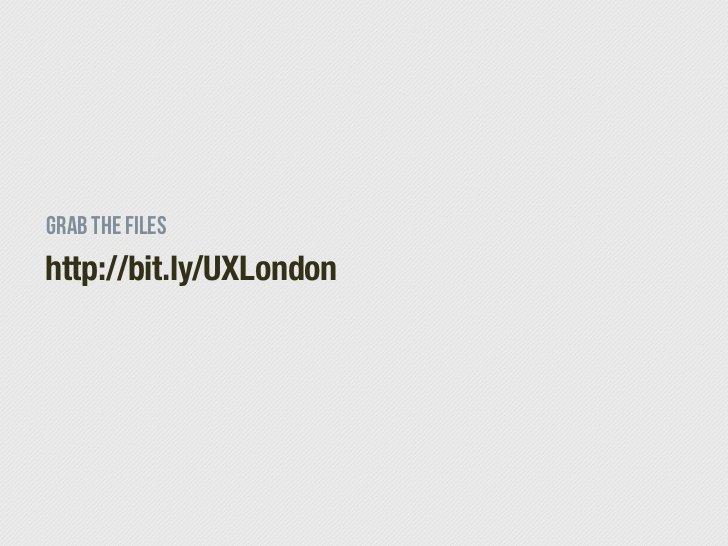 Grab the fileshttp://bit.ly/UXLondon