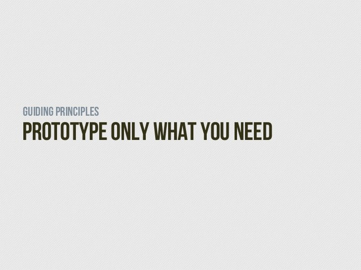 Guiding PrinciplesPrototype Only What you Need