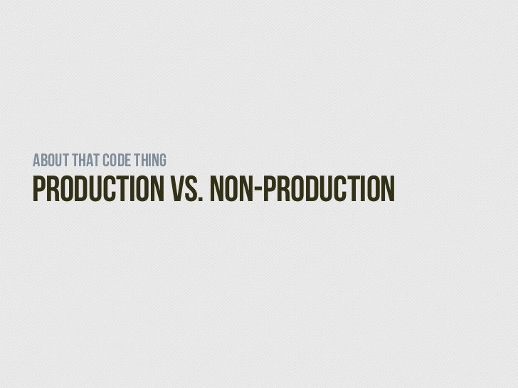 About that code thingProduction vs. Non-production