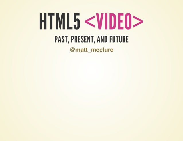 HTML5 Video - Past, Present and Future