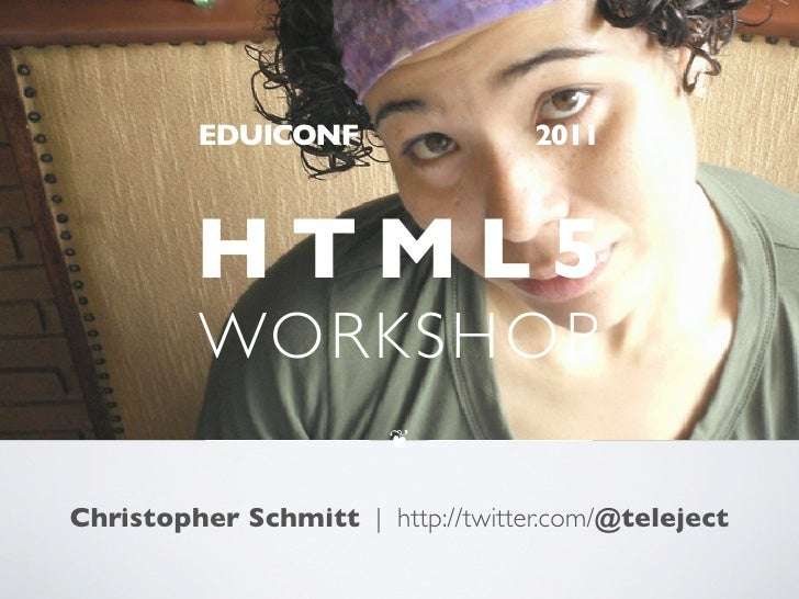 EDUICONF                  2011         HTML5         WORKSHOP                        ❦Christopher Schmitt   http://twitter...