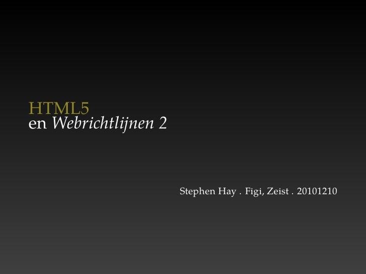 HTML5en Webrichtlijnen 2                      Stephen Hay . Figi, Zeist . 20101210
